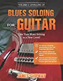 Blues Soloing For Guitar, Volume 2: Levelling Up: Take your Blues Soloing to a New Level