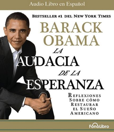 La Audacia de la Esperanza: Reflexiones Sobre Como Restaurar el Sueno Americano (Spanish Edition) by Obama, Barck published by FonoLibro Audio CD PDF