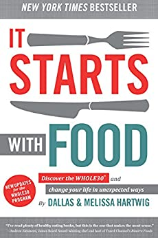 It Starts With Food: Discover the Whole30 and Change Your Life in Unexpected Ways by [Hartwig, Melissa, Hartwig, Dallas]
