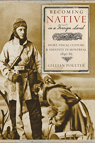 Becoming Native in a Foreign Land: Sport, Visual Culture, and Identity in Montreal, 1840-85