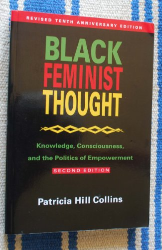 Black Feminist Thought: Knowledge, Consciousness, and the Politics of Empowerment (Second Edition)