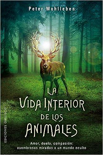 La vida interior de los animales ESPIRITUALIDAD Y VIDA INTERIOR: Amazon.es: Peter Wohlleben: Libros