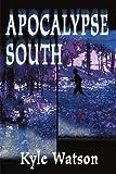 Apocalypse South, Kyle F. Watson, 0595004261