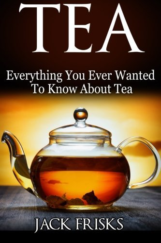 Tea: Everything You Wanted to Know About Tea