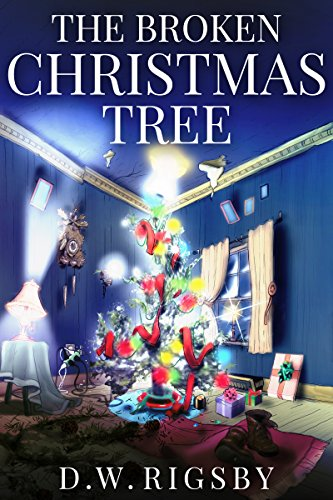 The Broken Christmas Tree by [Rigsby, D.W.]