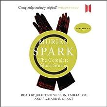 The Complete Short Stories | Livre audio Auteur(s) : Muriel Spark Narrateur(s) : Juliet Stevenson, Emilia Fox, Richard E. Grant