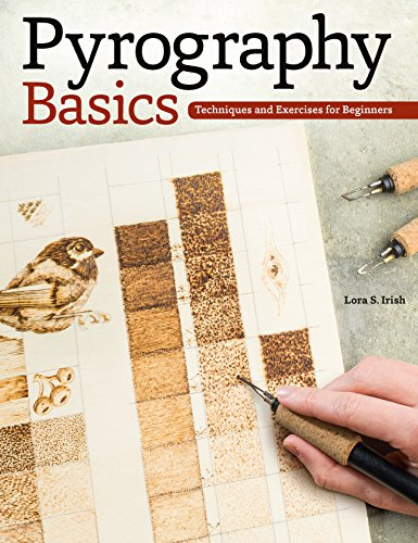 (Pyrography Basics: Techniques and Exercises for Beginners (Fox Chapel Publishing) Skill-Building Step-by-Step Instructions & Patterns with Temperature, Time, Texture & Layering Advice from Lora Irish)