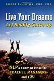 Live Your Dreams... Let Reality Catch Up, Roger Ellerton, 1412047099