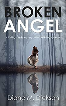 BROKEN ANGEL: a thrilling murder mystery, full of nail-biting suspense by [Dickson, Diane M]