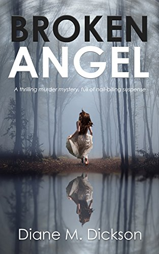 BROKEN ANGEL: a thrilling murder mystery, full of nail-biting suspense (DI Tanya Miller investigates Book 1) by [Dickson, Diane M]