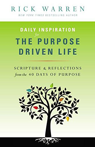 (Daily Inspiration for the Purpose Driven Life: Scriptures and Reflections from the 40 Days of Purpose)