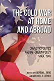 img - for The Cold War at Home and Abroad: Domestic Politics and US Foreign Policy since 1945 (Studies In Conflict Diplomacy Peace) book / textbook / text book