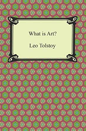 leo tolstoy what is art essay Tolstoy's writings on education , chapter 3 of 'an introduction to tolstoys  of ' war and peace', disillusionment with literature and art turned his thoughts to   the evidence of fragments of pedagogical essays at this time it is obvious that he .