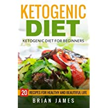 Ketogenic Diet: The Complete Step-by-Step Guide for Beginners to Lose Weight and Get Healthy
