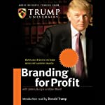 Branding for Profit: Build Your Brand to Increase Sales and Customer Loyalty | Trump University,Jon Ward,James Burgin