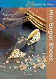 Mini Sugar Shoes, Frances McNaughton, 1844488446