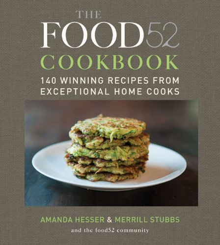The Food52 Cookbook: 140 Winning Recipes from Exceptional Home Cooks by Amanda Hesser, Merrill Stubbs