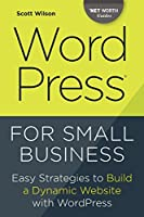 WordPress for Small Business: Easy Strategies to Build a Dynamic Website with WordPress Front Cover