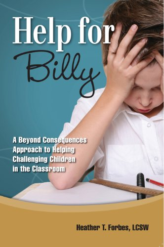 Help for Billy: A Beyond Consequences Approach to Helping Challenging Children in the Classroom