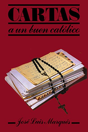 Cartas a un buen catlico spanish edition kindle edition by jose cartas a un buen catlico spanish edition by marqus jose luis fandeluxe Choice Image