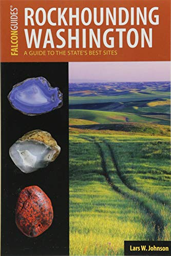 Rockhounding Washington: A Guide to the State's Best Sites (Rockhounding Series)