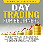 Day Trading for Beginners: The Day Trading Guide for Making Money with Stocks, Options, Forex and More | Baron McBane