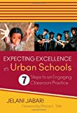Expecting Excellence in Urban Schools: 7 Steps to an Engaging Classroom Practice, Jelani Jabari, 1452257809