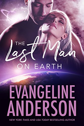 The Last Man On Earth Kindle Edition By Evangeline Anderson