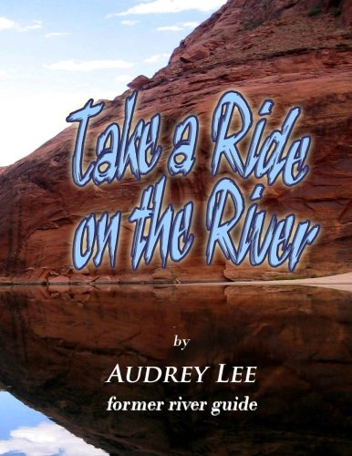 Take a Ride on the River: A tour guide trip down the Colorado from Glen Canyon Dam to Lee's Ferry