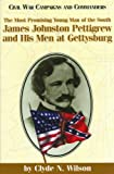 The Most Promising Man of the South: James Johnston Pettigrew and His Men at Gettysburg (Civil War Campaigns and Commanders Series)