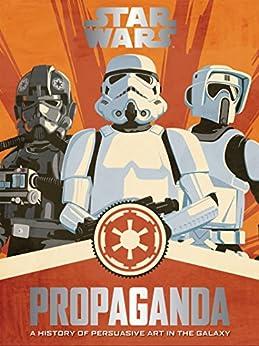 Star Wars Propaganda: A History of Persuasive Art in the Galaxy by [Hidalgo, Pablo]