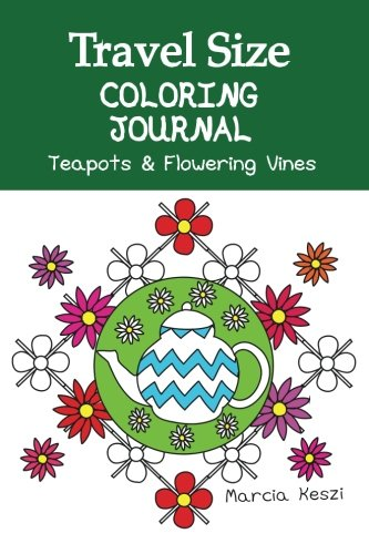 Travel Size Coloring Journal: Teapots and Flowering Vines: Lined Paper Journal with Coloring Pages for Relaxation, Meditation and Color Art Therapy