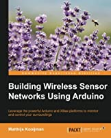 Building Wireless Sensor Networks Using Arduino Front Cover