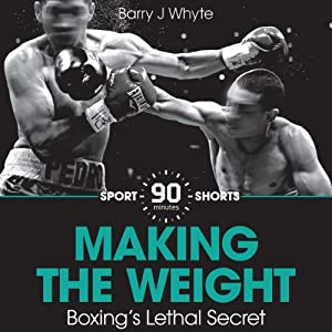 Making the Weight: Boxing's Lethal Secret Audiobook