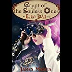 Crypt of the Soulless Ones: An Eden's Blade Story | James Mascia