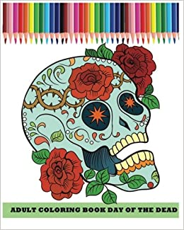 Amazon Com Adult Coloring Book Day Of The Dead Dia De Los