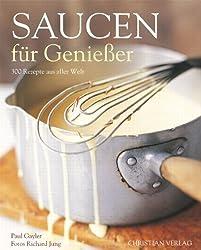 Saucen für Genießer: 300 Rezepte aus aller Welt