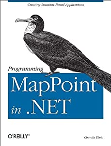 Programming MapPoint in .NET: Creating Location-Based Applications