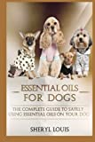 img - for Essential Oils for Dogs: The Complete Guide to Safely Using Essential Oils on Your Dog (Essential Oils For Weight Loss, Aromatherapy, free kindle books essential oils) (Volume 2) book / textbook / text book