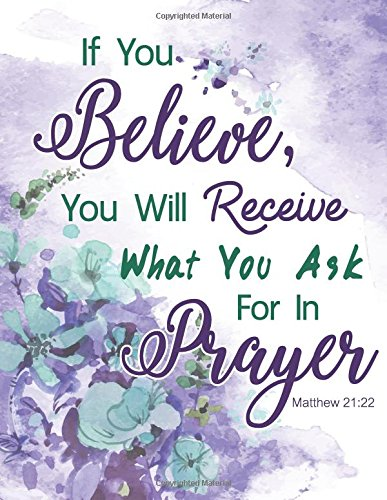 Download Matthew 21:22 - If You Believe, You Will Receive What You Ask For In Prayer: Floral Watercolor Notebook ,Composition Book, Bible Quotes, Journal, 8.5 x 11 inch 110 page ,Wide Ruled PDF