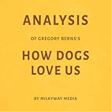 Analysis of Gregory Berns's How Dogs Love Us Audiobook by Milkyway Media Narrated by Dwight Equitz