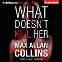 What Doesn't Kill Her: A Thriller Audiobook by Max Allan Collins Narrated by Dan John Miller