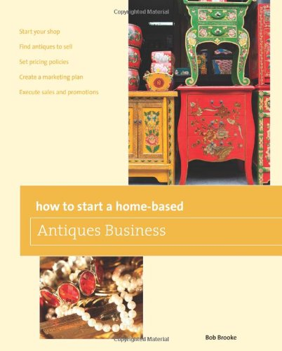 Download How to Start a Home-based Antiques Business (Home-Based Business Series) PDF