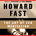 The Art of Zen Meditation Audiobook by Howard Fast Narrated by Neil Hellegers