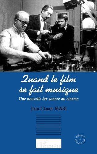Quand le film se fait musique: Une nouvelle ère sonore au cinéma (French Edition)