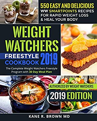 Weight Watchers Freestyle Cookbook #2019: 550 Easy and Delicious WW SmartPoints Recipes for Rapid Weight Loss & Heal Your Body: The Complete Weight Watchers Freestyle Program with 30 Day Meal Plan