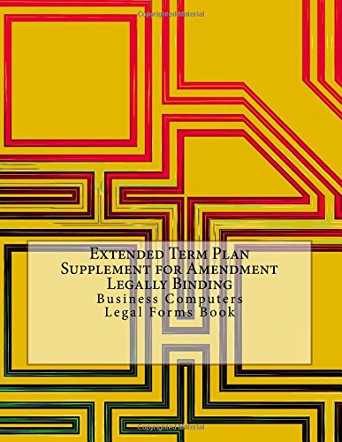 Download Extended Term Plan Supplement for Amendment - Legally Binding: Business Computers Legal Forms Book PDF