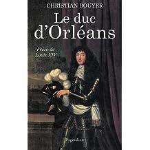 DUC D'ORLÉANS (LE) : FRÈRE DE LOUIS XIV
