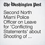 Second North Miami Police Officer on Leave for 'Conflicting Statements' about Shooting of Unarmed Man | Mark Berman,Sarah Larimer