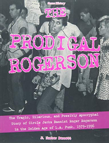- The Prodigal Rogerson: The Tragic, Hilarious, and Possibly Apocryphal Story of Circle Jerks Bassist Roger Rogerson in the Golden Age of LA Punk, 1979-1996 (Scene History)